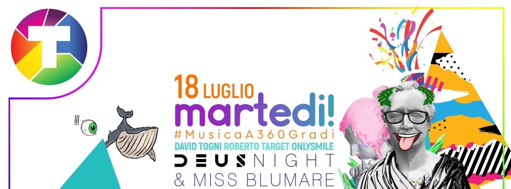 - MARTEDI #MusicaA360Gradi Deus Night + Miss Blumare